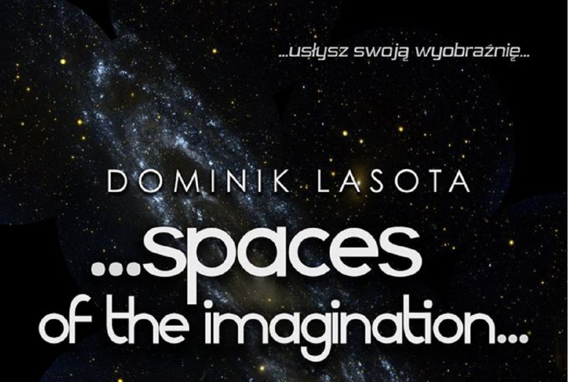 Dominik Lasota - ...spaces of the imagination...